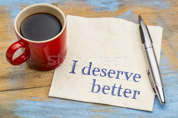 I deserve better - positive affirmation Stock photo © PixelsAway
