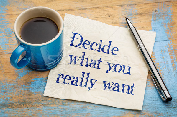 Decide what you really want Stock photo © PixelsAway