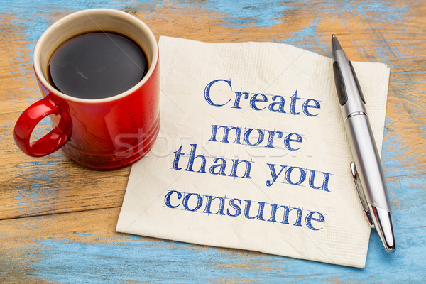 Create more than you consume Stock photo © PixelsAway