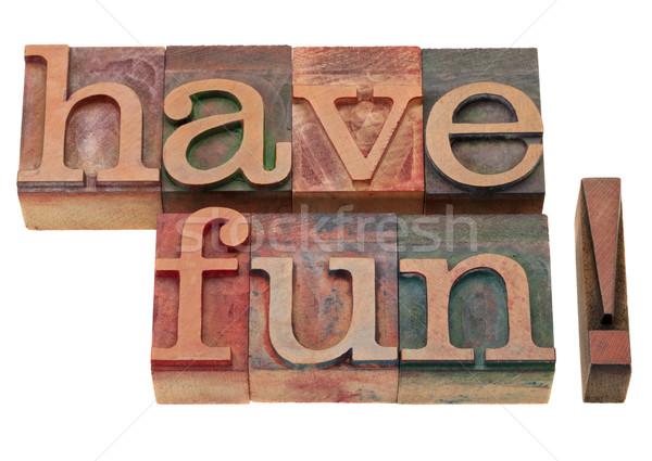 have fun phrase in letterpress type Stock photo © PixelsAway