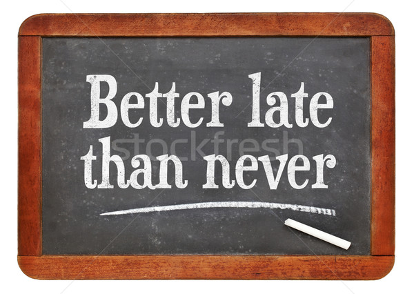 Better late than never proverb Stock photo © PixelsAway