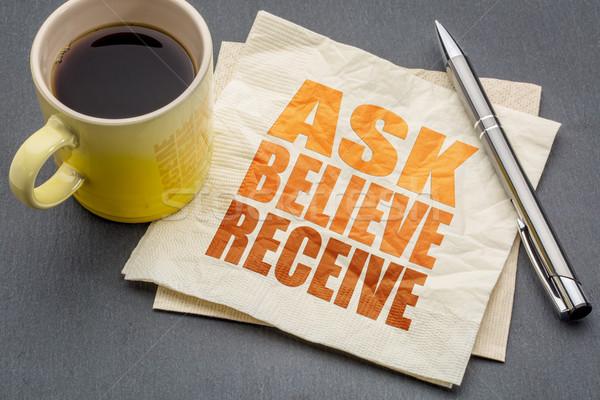 Ask, believe, receive concept on napkin Stock photo © PixelsAway