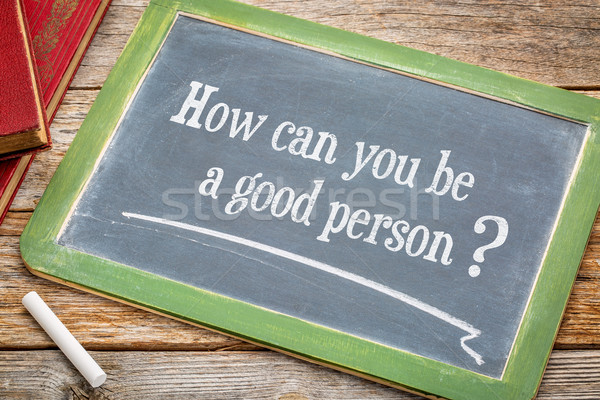 How can you be a good person? Stock photo © PixelsAway