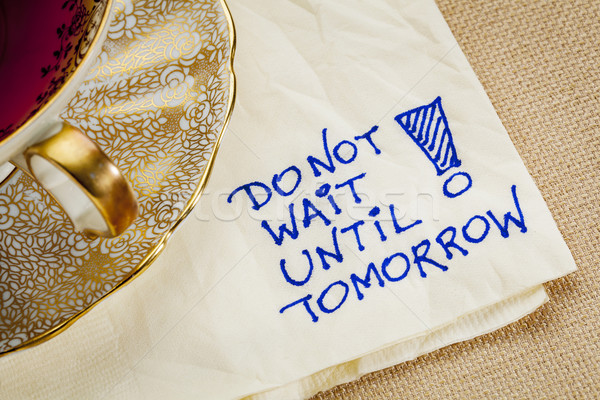 Não amanhã motivacional lembrete guardanapo Foto stock © PixelsAway