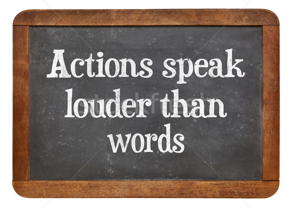 Actions speak louder than words Stock photo © PixelsAway