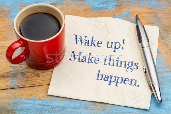 Wake up, make things happen Stock photo © PixelsAway