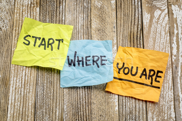 Start where you are advice Stock photo © PixelsAway