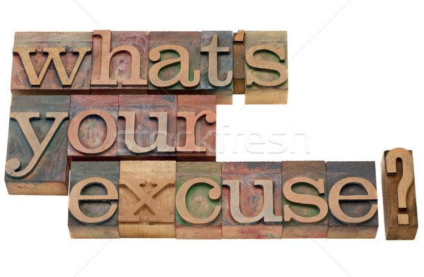 what is your excuse question  Stock photo © PixelsAway