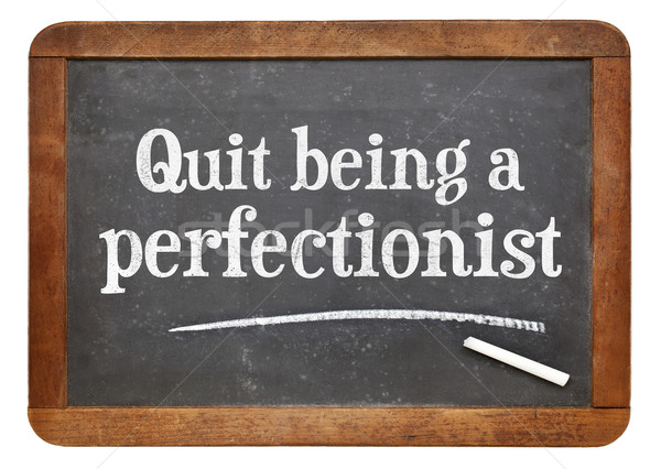 Stock photo: Quit being a perfectionist - advice
