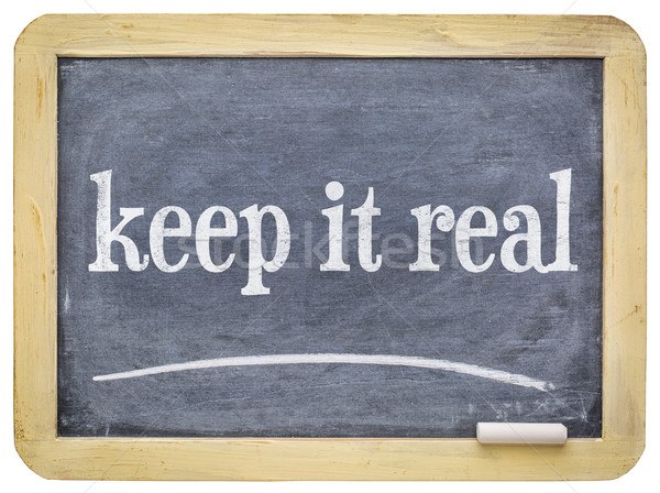 Keep it real -  slate blackboard with chalk Stock photo © PixelsAway