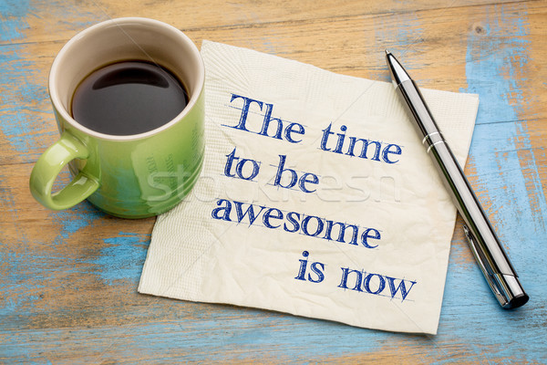 The time to be awesome is now Stock photo © PixelsAway