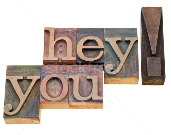hey you in letterpress type Stock photo © PixelsAway