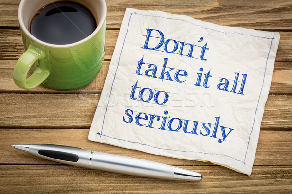 Do not take it all too seriously Stock photo © PixelsAway