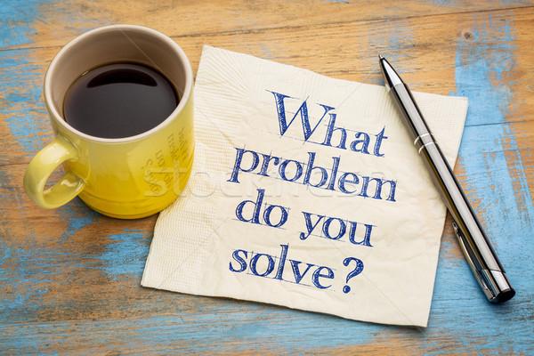 What problem do you solve? Stock photo © PixelsAway