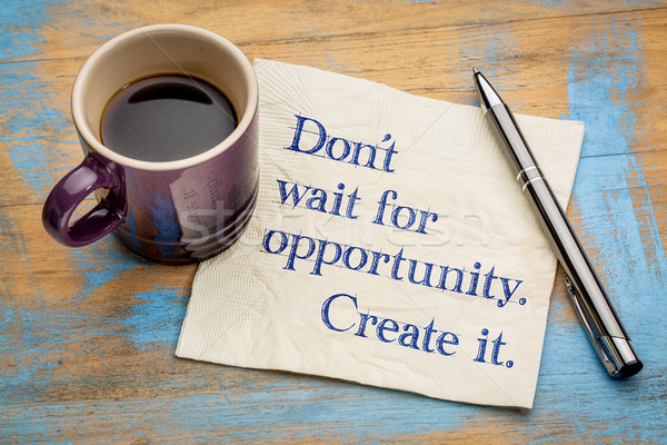Do not wait for opportunity, create it. Stock photo © PixelsAway