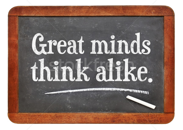 Great minds think alike proverb Stock photo © PixelsAway
