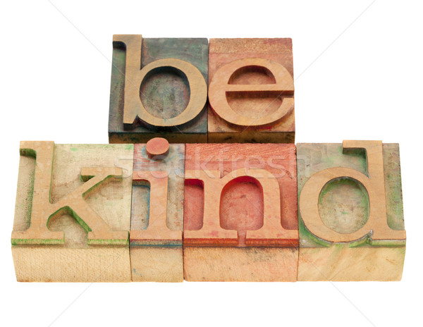 be kind phrase in letterpress type Stock photo © PixelsAway
