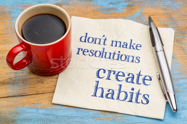 Do not make resolutions, create habits Stock photo © PixelsAway
