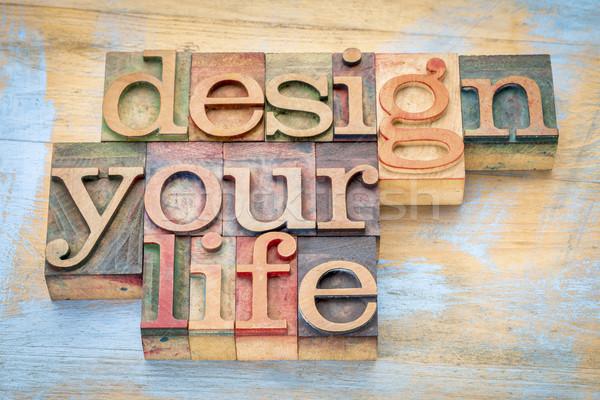 design your life in wood type Stock photo © PixelsAway