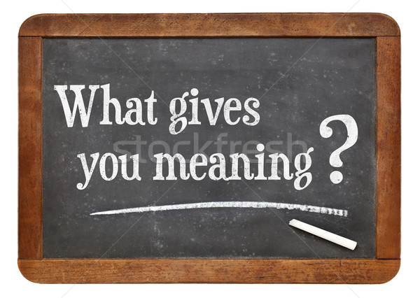 What gives you meaning ? Stock photo © PixelsAway