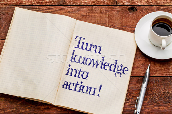 Turn knowledge into action! Stock photo © PixelsAway