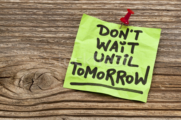 do not wait until tomorrow Stock photo © PixelsAway