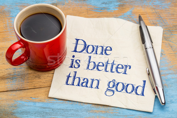 Done is better than good Stock photo © PixelsAway