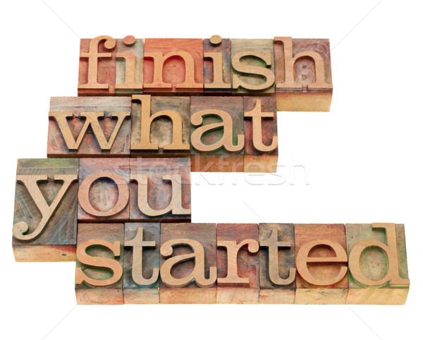 finish what you started Stock photo © PixelsAway