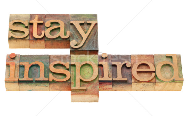 stay inspired in letterpress type Stock photo © PixelsAway