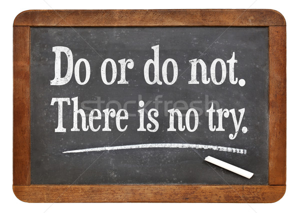 Do or do not. There is no try. Stock photo © PixelsAway