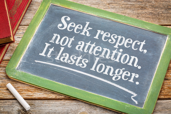 Seek respect, not attention - blackboard sign Stock photo © PixelsAway
