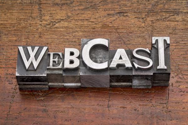 webcast word in metal type Stock photo © PixelsAway