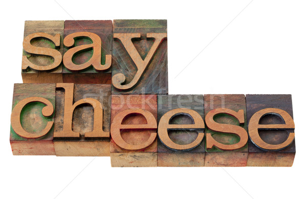 say cheese - phrase in letterpress type Stock photo © PixelsAway