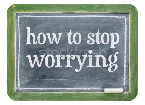 How to stop worrying - blackboard banner Stock photo © PixelsAway
