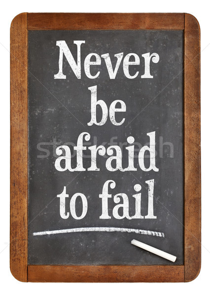 Never be afraid to fail - blackboard sign Stock photo © PixelsAway