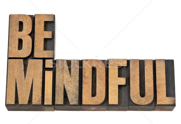 Be mindful in letterpress wood type Stock photo © PixelsAway