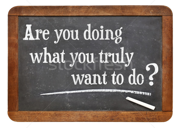 Stock photo: Are you doing what you truly want to do?