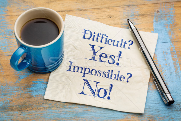 Difficult? Yes! Impossible? No! Stock photo © PixelsAway