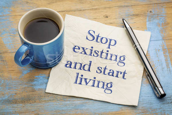 Stop existing and start living Stock photo © PixelsAway