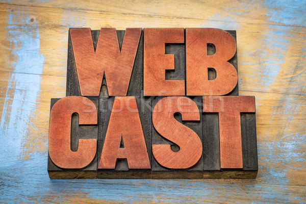 webcast word  abstract in wood type Stock photo © PixelsAway