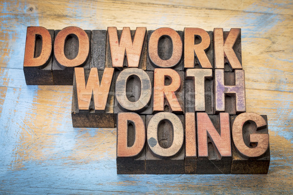 do work worth doing  in wood type Stock photo © PixelsAway