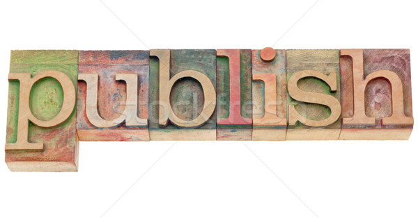 publish  - word in letterpress type Stock photo © PixelsAway