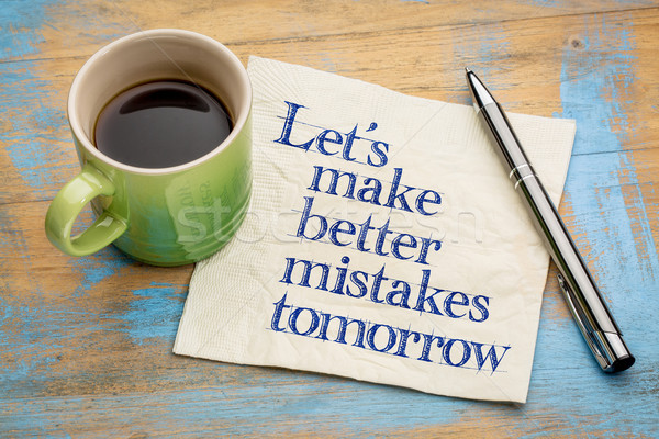 Let us make better mistakes tomorrow Stock photo © PixelsAway