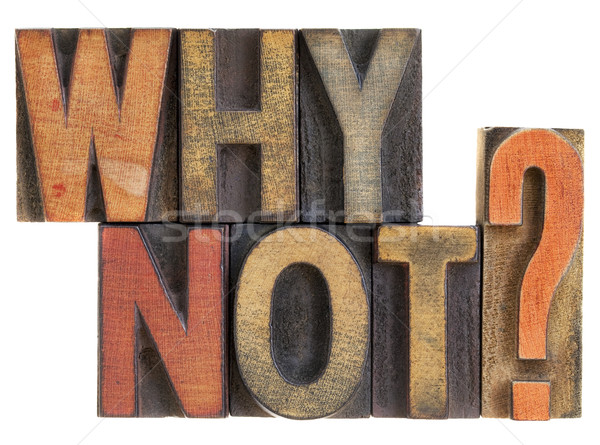 Why not? Question in wood type. Stock photo © PixelsAway