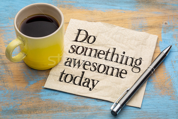 do something awesome today  Stock photo © PixelsAway