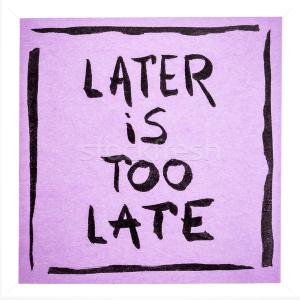 Later is too late - motivational note Stock photo © PixelsAway