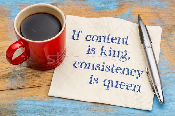 Content is king, consistency queen  Stock photo © PixelsAway
