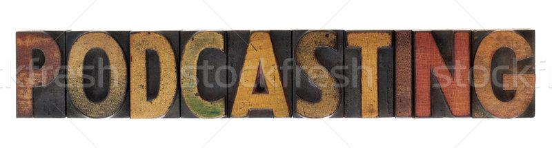 podcasting - vintage wood letterpress type Stock photo © PixelsAway