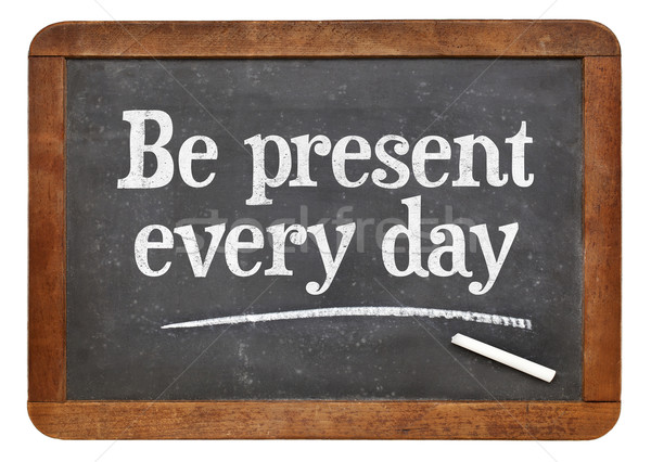 Be present every day advice on blackboard Stock photo © PixelsAway