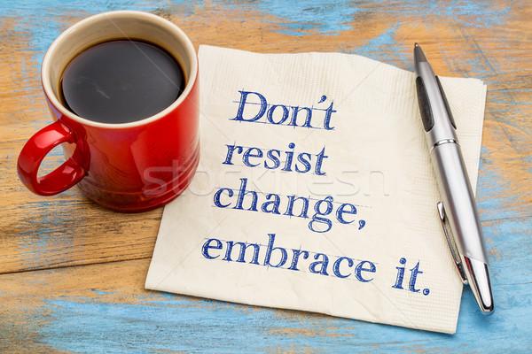 Değil değiştirmek kucaklamak motivasyon ifade peçete Stok fotoğraf © PixelsAway